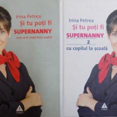 SI TU POTI FI SUPERNANNY de IRINA PETREA, VOL I-II 2007 - Carte Psihologie