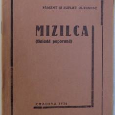 MIZILCA ( BALADA POPULARA ), BIBLIOTECA PAMANT SI SUFLET OLTENESC NR. 42, 1936 - Carte Fabule