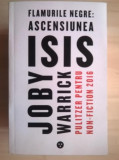 Joby Warrick - Flamurile negre: Ascensiunea ISIS