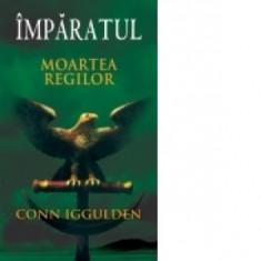 Conn Iggulden - Moartea regilor ( Seria IMPARATUL, vol. 2 )