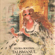 ELVIRA BOGDAN - TALISMANUL DE SAFIR (ILUSTRATII COCA CRETOIU SEINESCU ) - 1985 - Carte Basme