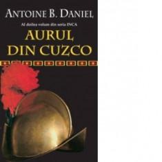 Antoine B. Daniel - Aurul din Cuzco ( Seria INCA, vol. 2 )