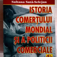 N. Suta, S. Suta-Selejan - Istoria comertului mondial si a politicii comerciale