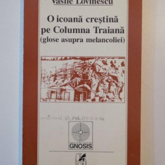 O ICOANA CRESTINA PE COLUMNA TRAIANA(GLOSE ASUPRA MELANCOLIEI) de VASILE LOVINESCU 1996 - Roman