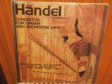 HANDEL - CONCERT PENTRU ORGA SI ORCHESTRA OP.7 -  NICOLAE LICARET - 2 VINILURI, VINIL
