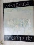 MIHAI BANDAC-ANOTIMPURILE'83/pref EUGEN BARBU/note NICHITA STANESCU/MIRCEA MICU+