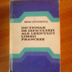 Dictionar de dificultati ale lexicului limbii franceze - MIHAI STEFANESCU