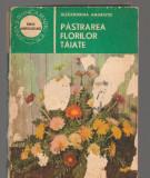 (C80101) PASTRAREA FLORILOR TAIATE DE ALEXANDRINA AMARIUTEI