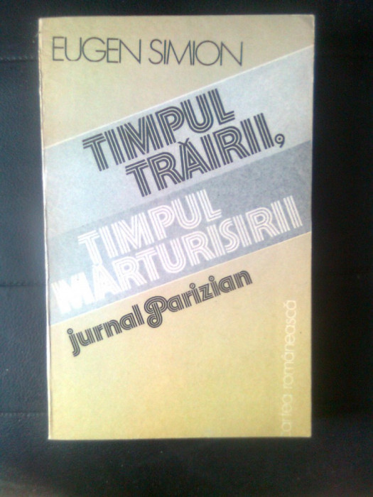 Eugen Simion - Timpul trairii, timpul marturisirii - Jurnal parizian (1986)