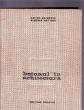 BETONUL IN ARHITECTURA -ANTON MOISESCU -ELEODOR SAFTOIU, Alta editura, 1964