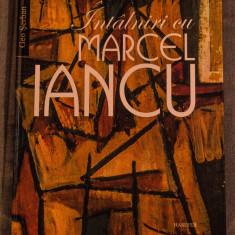 Geo Șerban - Întâlniri cu Marcel Iancu (cu autograful+ dedicația lui Geo Șerban) - Album Arta