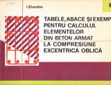 TABELE ABACE SI EXEMPLE PENTRU CALCULUL ELEMENTELOR DIN BETON ARMAT, Alta editura