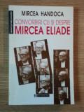 CONVORBIRI CU SI DESPRE MIRCEA ELIADE de MIRCEA HANDOCA, 1998