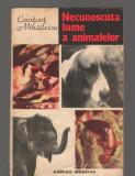 (C8066) NECUNOSCUTA LUME A ANIMALELOR DE CONSTANT MIHAILESCU