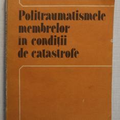 Gheorghe Niculescu - Politraumatismele Membrelor In Conditii De Catastrofe - Carte Ortopedie