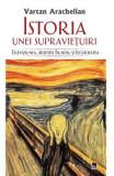 Istoria unei supravietuiri - Vartan Arachelian