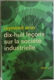 Dix-huit lecons sur la societe industrielle / Raymond Aron