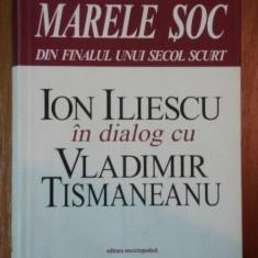 MARELE SOC DIN FINALUL UNUI SECOL SCURT ION ILIESCU IN DIALOG CU VLADIMIR TISMANEANU - Carte Istorie