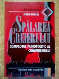 Sergiu Grossu - Spalarea creierului Complotul psihopolitic al comunismului