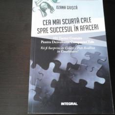 Cea mai scurta cale spre succesul in afaceri - Ozana Giusca, Integral, 2015, 270p - Carte de vanzari