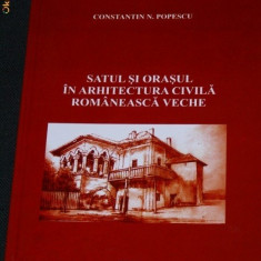 Satul si orasul in arhitectura civila romaneasca veche - Constantin N. Popescu - Carte Arhitectura