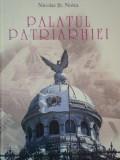 PALATUL PATRIARHIEI.PERSONALITATI SI SEMNIFICATII DIN ISTORIA CONSTRUCTIEI SALE de NICOLAE ST. NOICA