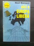 Noel Bernard - Aici e Europa Libera (Editura Tinerama, 1991)
