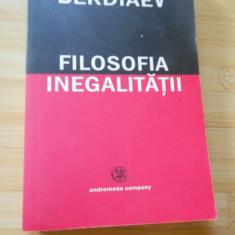 NICOLAI BERDIAEV--FILOSOFIA INEGALITATII - Carte Filosofie