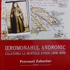 IEROMONAHUL ANDRONIC - CALATORIA LA MUNTELE ATHOS ( 1858 - 1859 ) editor PETRONEL ZAHARIA, 2015 - Carti Crestinism