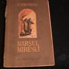 MARSUL MIRESEI-G. IGNATESCU-255 PG- - Roman istoric