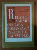 Relatiile agrare din Tara Romaneasca in secolul al XVIII-lea / F. Constantiniu