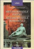Nicolae Manolescu - METAMORFOZELE POEZIEI METAMORFOZELE ROMANULUI