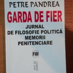 Petre Pandrea - Garda de Fier Jurnal de filosofie politica Memorii penitenciare - Carte Istorie