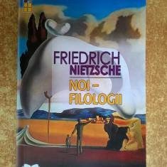 Friedrich Nietzsche - Noi, filologii {2017} - Carte Filosofie