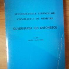STENOGRAMELE SEDINTELOR . CONSILIUL DE MINISTRI . GUVERNAREA ION ANTONESCU VOL III (APRILIE-IUNIE 1941) - Carte Istorie