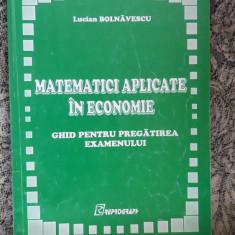MATEMATICI APLICATE IN ECONOMIE GHID PENTRU PREGATIREA EXAMENULUI - Curs Economie
