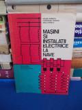 STELIAN POPESCU - MASINI SI INSTALATII ELECTRICE LA NAVE , MANUAL - 1977