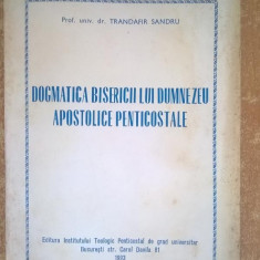 Trandafir Sandru - Dogmatica bisericii lui Dumnezeu apostolice penticostale {1993}