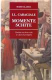 Momente. Schite ed. 2016 - I.L.Caragiale, Ion Luca Caragiale