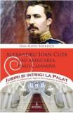 Iubiri si intrigi la palat Vol. 5: Alexandru Ioan Cuza sau abdicarea unui Casanova - Dan-Silviu Boerescu
