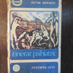 Itinerar Psihiatric - Petre Branzei - Carte stiinta psihiatrie