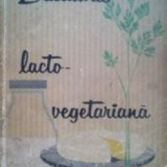 Bucatarie lacto-vegetariana - Maria Deleanu, Ana Elenescu - Carte Retete traditionale romanesti