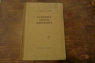 Ecuatiile fizicii matematice de A.N. Tihonov/A. Samarski Ed. Tehnica 1956 foto