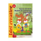 Figurine din Hartie Modele de Primavara si de Pasti 36 - Idei Creative Editura Casa 9786068189888 B3902560, Editura Casa