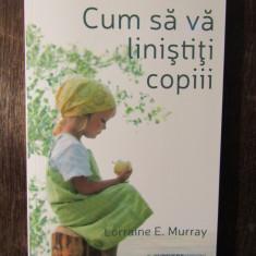 Cum sa va linistiti copiii - Lorraine E. Murray - Carte Ghidul mamei