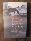 DE CE ESTE ROMANIA ALTFEL? - Lucian Boia, Lucian Boia