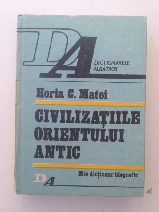 Civilizatiile orientului antic/Horia C. Matei/mic dictionar/1990 foto mare