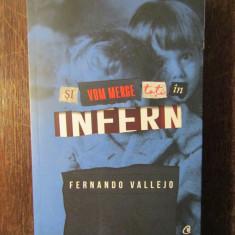 Si vom merge toti in infern - Fernando Vallejo