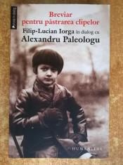 Breviar pentru pastrarea clipelor Filip-Lucian Iorga in dialog cu Alexandru Paleologu foto