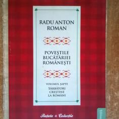 Radu Anton Roman - Povestile bucatariei romanesti, vol. 7 Sarbatori crestine la romani